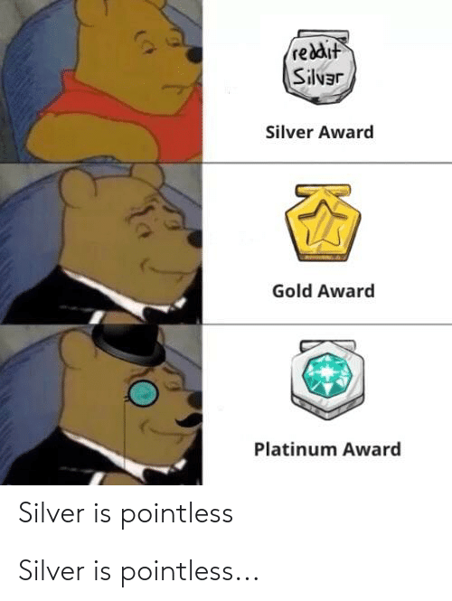 Silver: Silver is pointless...
