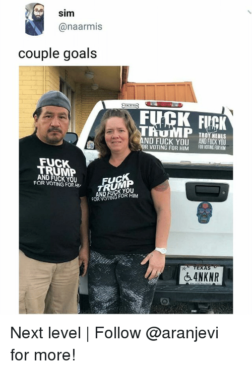 Fuck You, Goals, and Memes: sim  @naarmis  couple goals  FUCK FCK  TROY NEHLS  ND FUCK YOU  R VOTING FOR HIM  AND FUCK YOU  FOR VOTING FOR HIM  FUCK  TRUMP  AND FUCK YOU  FOR VOTING FOR H  TRUNAu  AND FUCK YOU  FOR VOTING FOR HIM  54NKNR Next level | Follow @aranjevi for more!