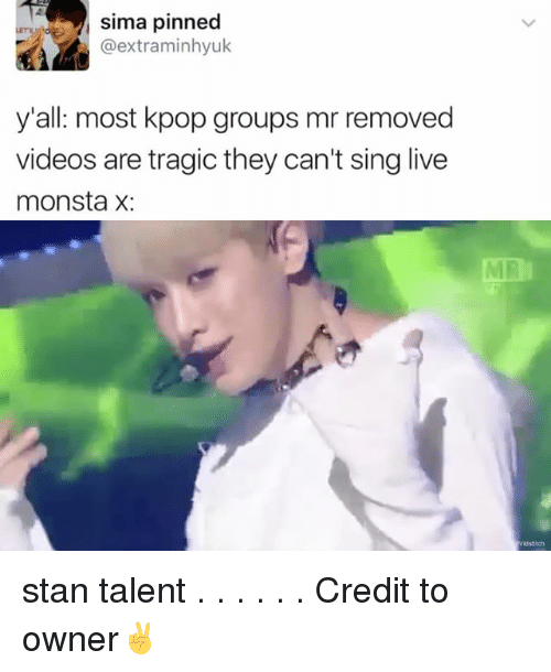 Memes, 🤖, and Kpop: sima pinned  @extraminhyuk  y'all: most kpop groups mr removed  videos are tragic they can't sing live  monsta X: stan talent . . . . . . Credit to owner✌