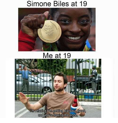 simone biles: Simone Biles at 19  Me at 19  Xing, migetting blackout  you releaving me alone  and