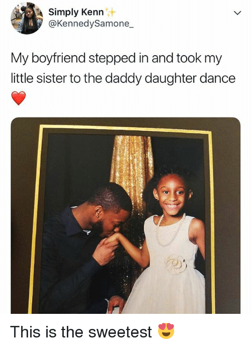 Relatable, Boyfriend, and Dance: Simply Kenn  @KennedySamone  My boyfriend stepped in and took my  little sister to the daddy daughter dance This is the sweetest 😍