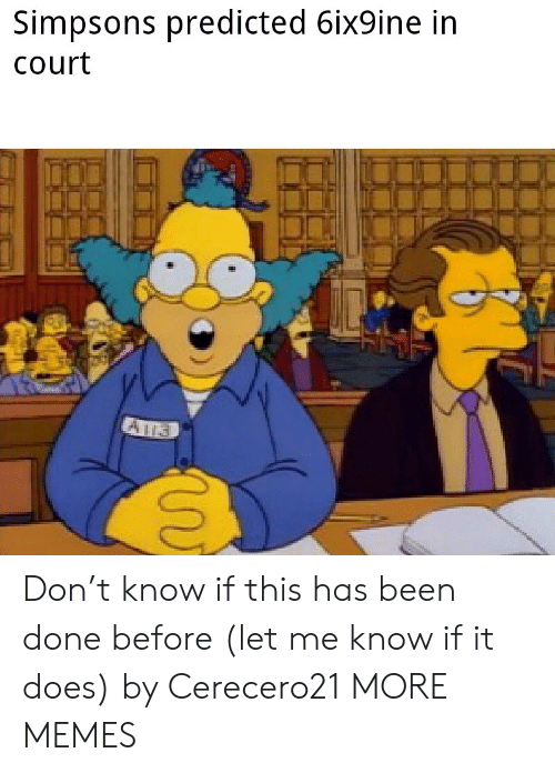 6Ix9Ine: Simpsons predicted 6ix9ine in  Court Don't know if this has been done before (let me know if it does) by Cerecero21 MORE MEMES