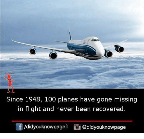 Anaconda, Memes, and Flight: Since 1948, 100 planes have gone missing  in flight and never been recovered  /didyouknowpage  @didyouknowpage