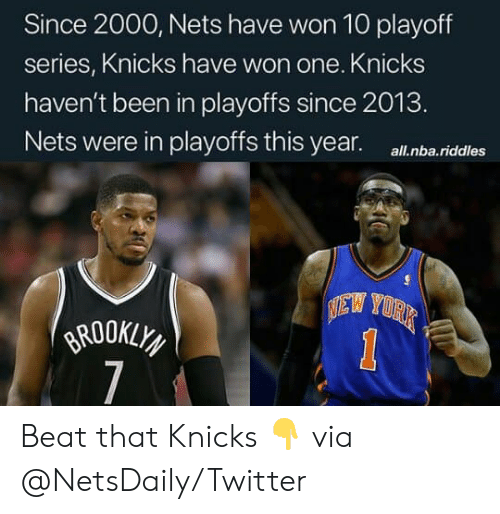 New York Knicks, Nba, and Twitter: Since 2000, Nets have won 10 playoff  series, Knicks have won one. Knicks  haven't been in playoffs since 2013.  Nets were in playoffs this year.  all.nba.riddles  EW YORK  BROOKLY  7  1 Beat that Knicks 👇 via @NetsDaily/Twitter