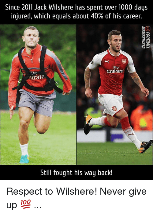 Memes, Respect, and Emirates: Since 2011 Jack Wilshere has spent over 1000 days  injured, which equals about 40% of his career.  Fly  Emirates  urate  Still fought his way back! Respect to Wilshere! Never give up 💯 ...