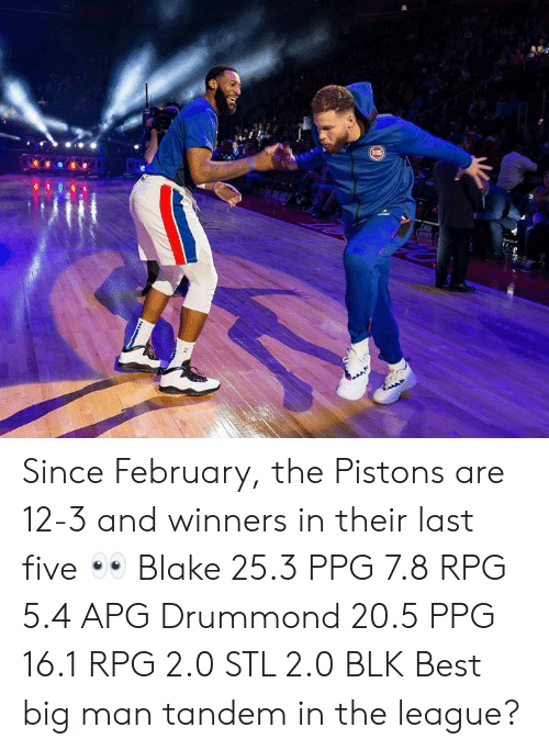 ppg: Since February, the Pistons are 12-3 and winners in their last five 👀  Blake 25.3 PPG 7.8 RPG 5.4 APG Drummond 20.5 PPG 16.1 RPG 2.0 STL 2.0 BLK  Best big man tandem in the league?