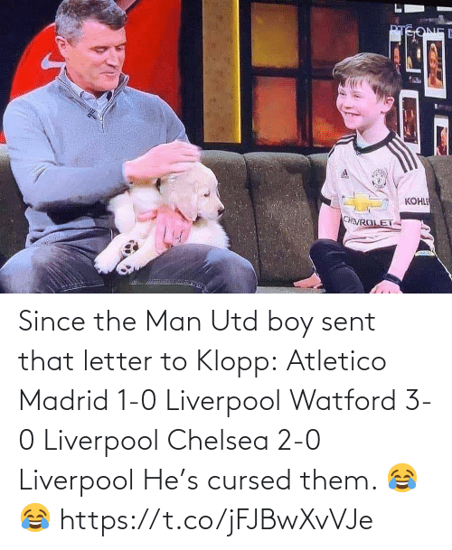 man utd: Since the Man Utd boy sent that letter to Klopp:  Atletico Madrid 1-0 Liverpool Watford 3-0 Liverpool Chelsea 2-0 Liverpool  He's cursed them. 😂😂 https://t.co/jFJBwXvVJe