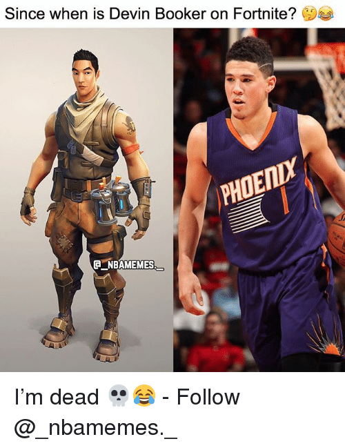 Memes, 🤖, and Dead: Since when is Devin Booker on Fortnite? (1)  PHOENDY  ENBAMEMES I'm dead 💀😂 - Follow @_nbamemes._