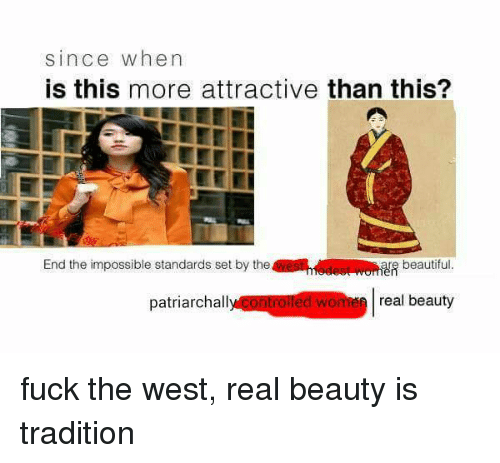 Greenwich Time: since when  is this more attractive than this?  End the impossible standards set by the  re beautiful  patriarchall  real beauty  Controlled wo fuck the west, real beauty is tradition