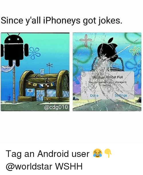 Android, Memes, and Worldstar: Since y'all iPhoneys got jokes.  ngs  @cdg010 Tag an Android user 😂👇 @worldstar WSHH