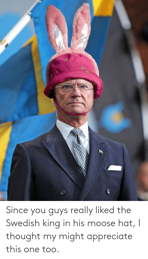 moose: Since you guys really liked the Swedish king in his moose hat, I thought my might appreciate this one too.