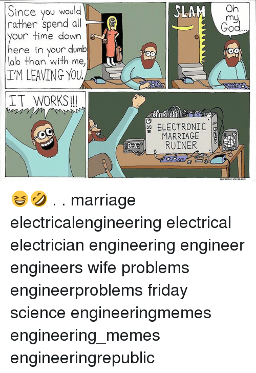 Dumb, Friday, and Marriage: Since you would  rather spend a  E  your time down  here in your dumb  lab than with me,  IM LEAVING YOU  IT WORKS  SLAM On  my  ELECTRONIC  DD  MARRIAGE  RUINER 😆🤣 . . marriage electricalengineering electrical electrician engineering engineer engineers wife problems engineerproblems friday science engineeringmemes engineering_memes engineeringrepublic