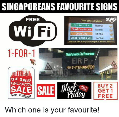 Memes, Free, and Singapore: SINGAPOREANS FAVOURITE SIGNS  FREE  SGAG  Train Service Updates  Normal  Normal  Wi  Fi  East West Line  North South Line  Circle Line  Bukit Panjang LRT  Normal o  Normal  1-FOR-1  Maintenance In Proaress  ERIP  MAINTENANCES  THE GREA  SINGAPORE  SALE  BUY 2  GET 1  FREE Which one is your favourite!