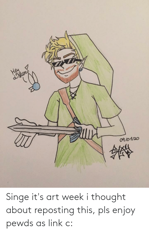 singe: Singe it's art week i thought about reposting this, pls enjoy pewds as link c: