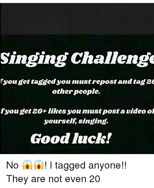 Memes, 🤖, and Good Luck: Singing Challenge  Fyou get tagged you naustrepost and tage  other people.  Fyou get 20+ likes you must post a video of  yourself singing.  Good luck! No 😱😱! I tagged anyone!! They are not even 20