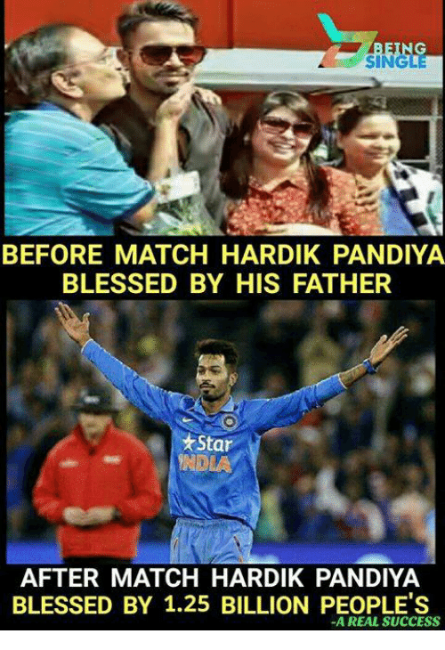 Blessed, Memes, and Match: SINGL  BEFORE MATCH HARDIK PANDIYA  BLESSED BY HIS FATHER  Star  AFTER MATCH HARDIK PANDIYA  BLESSED BY 1.25 BILLION PEOPLE'S  -A REAL SUCCESS