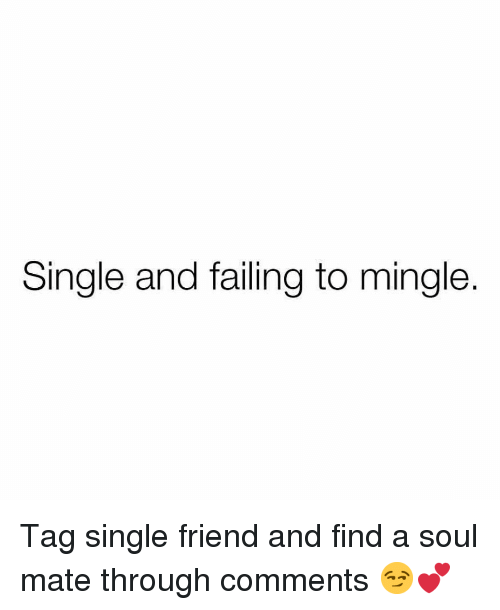 mingle: Single and failing to mingle. Tag single friend and find a soul mate through comments 😏💕