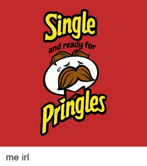 single and ready for pringles me irl 2981136 single and ready for pringles me irl pringles meme on sizzle,Pringles Meme
