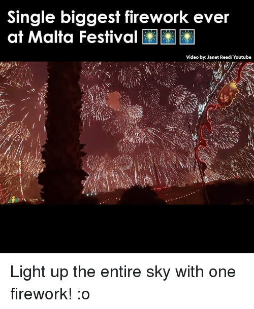 Memes, Fireworks, and Festival: Single biggest firework ever  at Malta Festival  Video by: Janet Reed/Youtube Light up the entire sky with one firework! :o