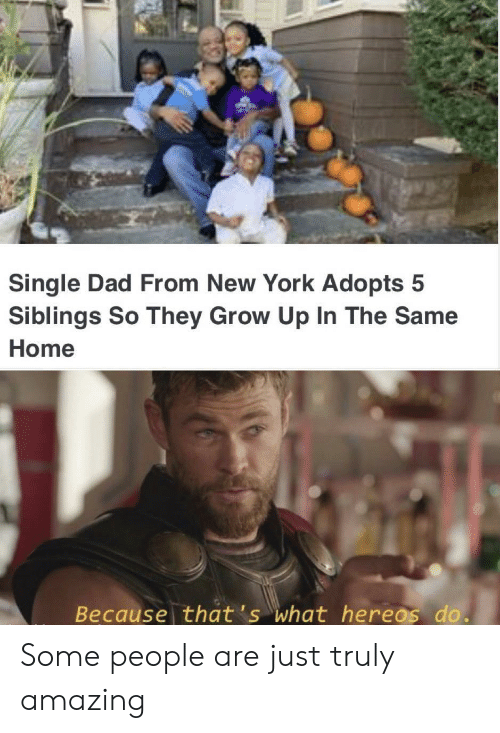 Siblings: Single Dad From New York Adopts 5  Siblings So They Grow Up In The Same  Home  Because that's what hereos do. Some people are just truly amazing