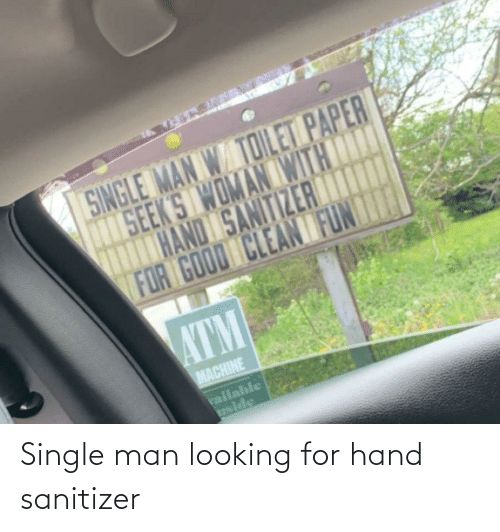 Looking For: Single man looking for hand sanitizer