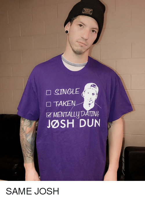 Single taken mentally dating josh dun