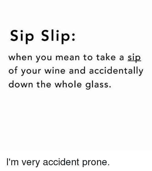 sip slip when you mean to take a sip of 9379980 🔥 25 best memes about accident prone accident prone memes,Accident Prone Meme