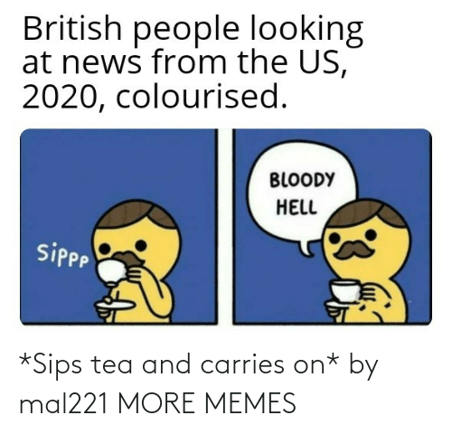 tea: *Sips tea and carries on* by mal221 MORE MEMES