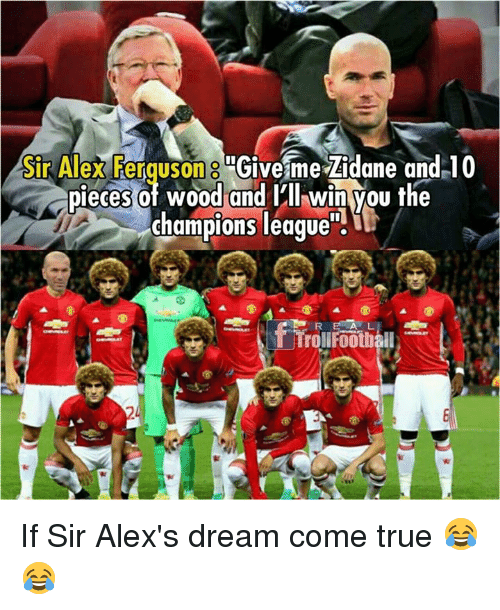 "Memes, True, and Champions League: Sir Alex Ferguson ""Give me Zidane and 10  pieces ot wood and Ill win you the  pleces ot wood and ll win you the  champions league"". If Sir Alex's dream come true 😂😂"