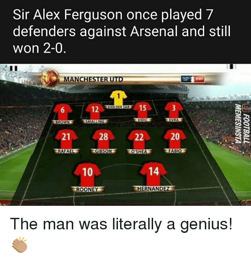 Rafael: Sir Alex Ferguson once played 7  defenders against Arsenal and still  won 2-0  MANCHESTER UTD  12  15  21  28  20  RAFAEL GIBSON OSHEAFABIOF  10  14  ROONEY The man was literally a genius! 👏🏽
