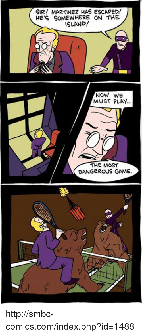 Memes, 🤖, and Php: SIR! MARTINEZ HAS ESCAPED!  HE'S SOMEWHERE ON THE  ISLAND/  NOW WE  MUST PLAY  THE MOST  DANGEROUS GAME http://smbc-comics.com/index.php?id=1488
