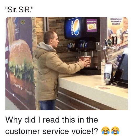 "Memes, Voice, and 🤖: ""Sir. SIR."" Why did I read this in the customer service voice!? 😂😂"