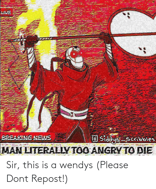 wendys: Sir, this is a wendys (Please Dont Repost!)