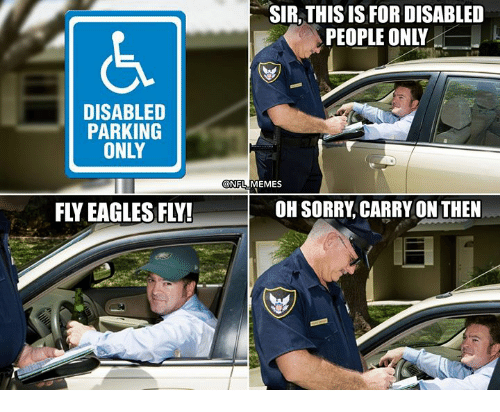 Philadelphia Eagles, Memes, and Nfl: SIR,THIS IS FOR DISABLED  PEOPLE ONLY  DISABLED  PARKING  ONLY  NFL MEMES  FLY EAGLES FLY!  OH SORRY CARRY ON THEN