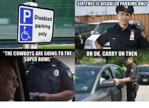 Dallas Cowboys, Memes, and Nfl: SIR,THISISDISABLED PARKING  ONLY  Disabled  parking  only  @NFL MEMES  THE COWBOYS ARE GOING TO THE OHOK, CARRY ON THEN  SUPER BOWL""