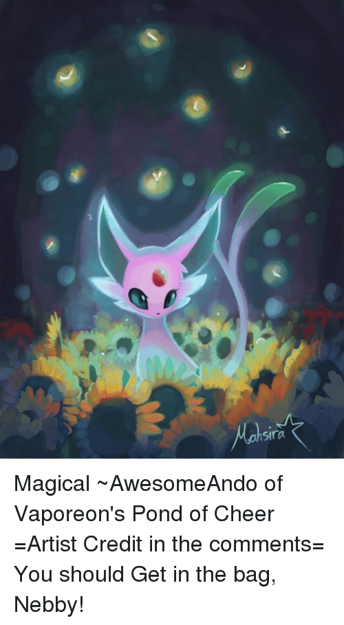 Nebby: sira Magical ~AwesomeAndo of Vaporeon's Pond of Cheer =Artist Credit in the comments= You should Get in the bag, Nebby!