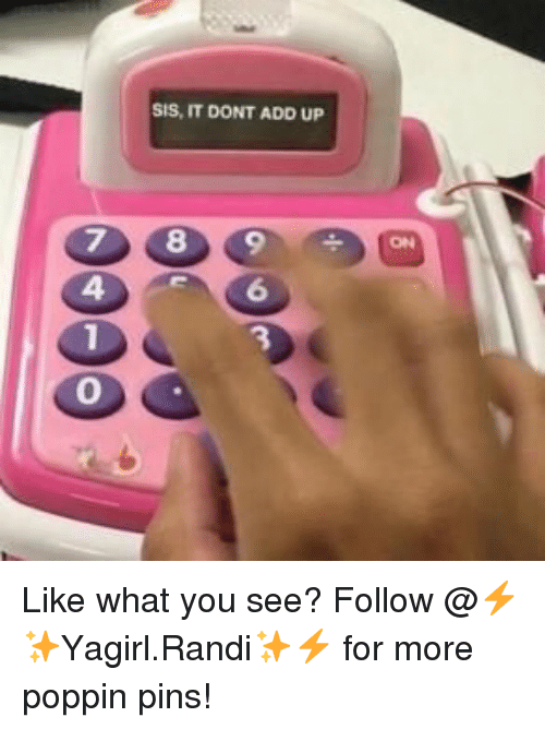 Add, Sis, and You: SIS, IT DONT ADD UP  6  0 Like what you see? Follow @⚡✨Yagirl.Randi✨⚡ for more poppin pins!