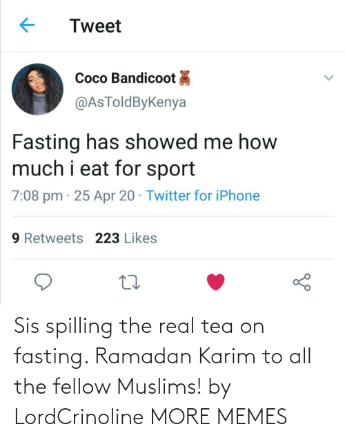 tea: Sis spilling the real tea on fasting. Ramadan Karim to all the fellow Muslims! by LordCrinoline MORE MEMES