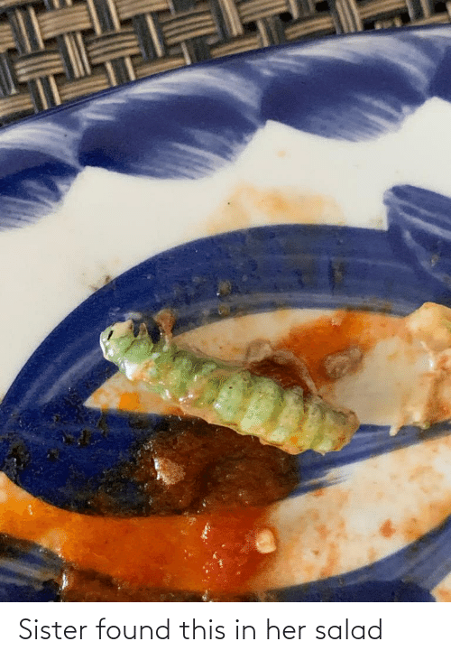 salad: Sister found this in her salad