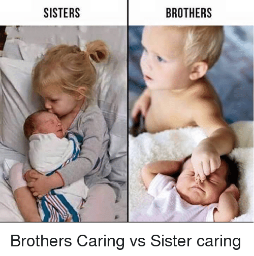 sisters brothers brothers caring vs sister caring 3073324 sisters brothers brothers caring vs sister caring funny meme on,Brother Memes Funny