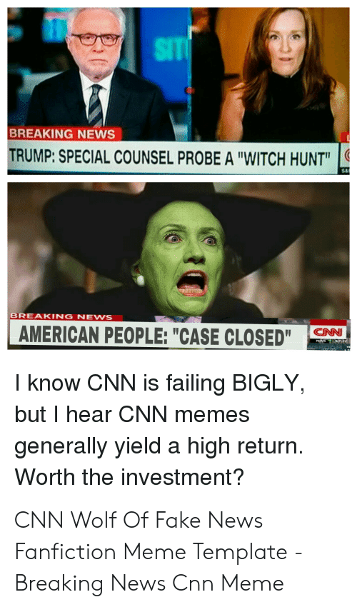 """Cnn Wolf: SIT  BREAKING NEWS  TRUMP:SPECIAL COUNSEL PROBE A """"WITCH HUNT""""  BREAKING NEWS  AMERICAN PEOPLE: """"CASE CLOSED""""  CNN  I know CNN is failing BIGLY  but I hear CNN memes  generally yield a high return  Worth the investment? CNN Wolf Of Fake News Fanfiction Meme Template - Breaking News Cnn Meme"""