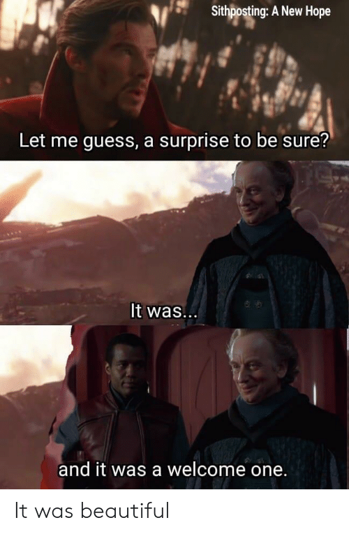 A New Hope: Sithposting: A New Hope  Let me guess, a surprise to be sure?  It was.  and it was a welcome one. It was beautiful