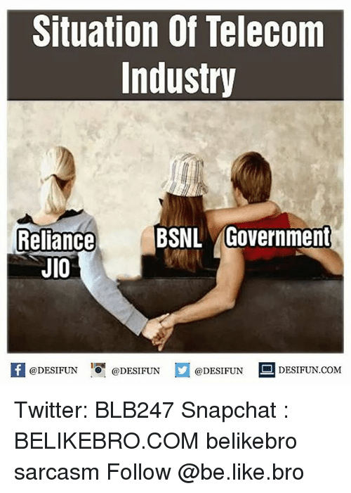 industrious: Situation of Telecom  Industry  Reliance  BSNL Government  JIO  @DESIFUN  DESIFUN COM  @DESIFUN  @DESIFUN Twitter: BLB247 Snapchat : BELIKEBRO.COM belikebro sarcasm Follow @be.like.bro