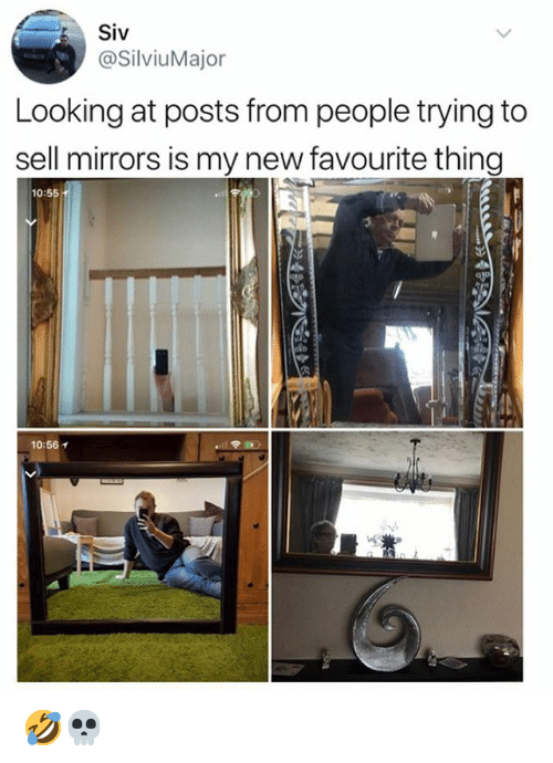 Memes, 🤖, and Looking: Siv  @SilviuMajor  Looking at posts from people trying to  sell mirrors is my new favourite thing  10:55  10:56 🤣💀