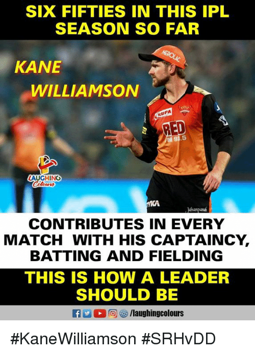 fifties: SIX FIFTIES IN THIS IPL  SEASON SO FAR  KANE  WILLIAMSON  RUPA  RED  5  LAUGHING  ahanpan  CONTRIBUTES IN EVERY  MATCH WITH HIS CAPTAINCY,  BATTING AND FIELDING  THIS IS HOW A LEADER  SHOULD BE  f/laughingcolours #KaneWilliamson #SRHvDD