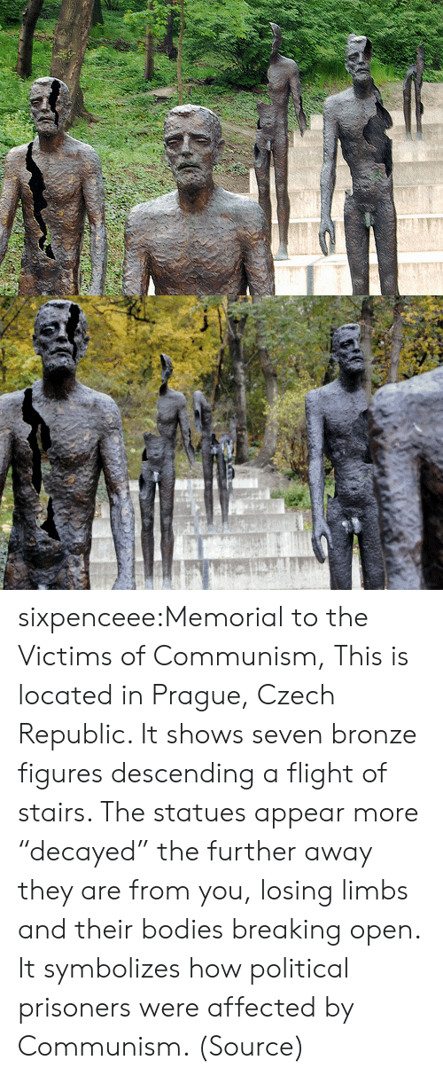 "Memorial: sixpenceee:Memorial to the Victims of Communism, This is located in Prague, Czech Republic. It shows seven bronze figures descending a flight of stairs. The statues appear more ""decayed"" the further away they are from you, losing limbs and their bodies breaking open. It symbolizes how political prisoners were affected by Communism. (Source)"