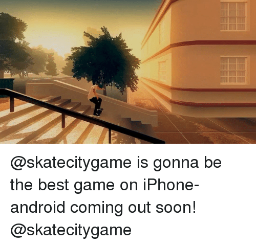 Best Gaming: @skatecitygame is gonna be the best game on iPhone-android coming out soon! @skatecitygame