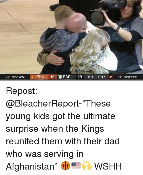 """Dad, Memes, and Wshh: SKEYE VIEW  PHX 19 SAC 18 1ST 1:07 24 vsp SKEYE View Repost: @BleacherReport-""""These young kids got the ultimate surprise when the Kings reunited them with their dad who was serving in Afghanistan"""" 🏀🇺🇸🙌 WSHH"""