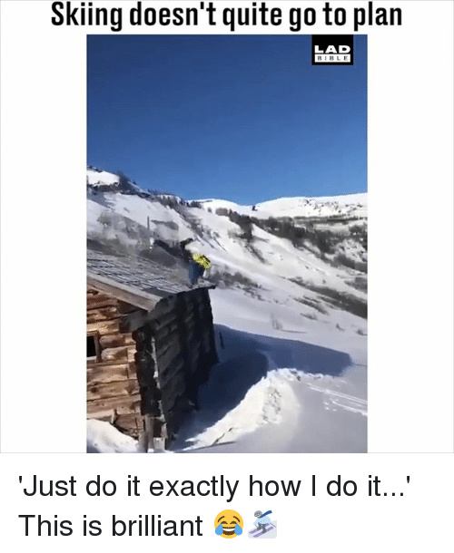 Just Do It, Memes, and Bible: Skiing doesn't quite go to plan  LAD  BIBLE 'Just do it exactly how I do it...' This is brilliant 😂⛷️