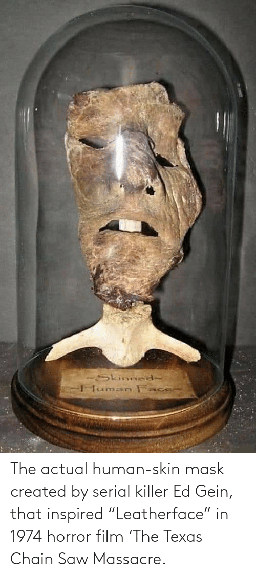 """ed gein: -Skinned-  Human F The actual human-skin mask created by serial killer Ed Gein, that inspired """"Leatherface"""" in 1974 horror film 'The Texas Chain Saw Massacre."""